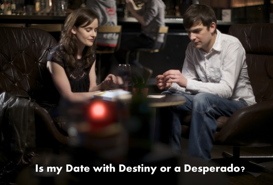 Date with Destiny or a Desperado