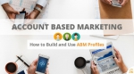 Account Based Marketing: How to Use and Build Account Based Marketing