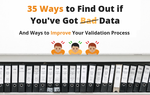 35 Ways Find Out if Youve Got Bad Data and Ways to Improve Validation Process