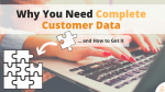 Complete Customer Data and How to Get It