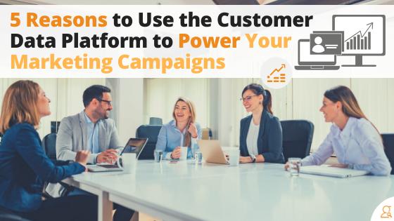 5 Reasons to Use the Customer Data Platform to Power Your Marketing Campaigns via Searchbug.com
