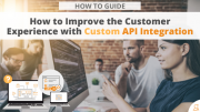 How to Improve the Customer Experience with Custom API Integration via Searchbug