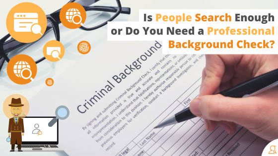 Is People Search Enough or Do You Need a Professional Background Check?