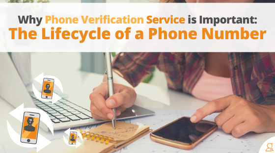 Why Phone Verification Service is Important: The Lifecycle of a Phone Number