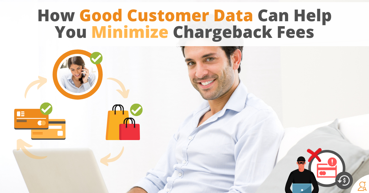 How to Minimize Chargebacks with Good Customer Data